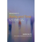 Heidegger's Being & Time & the Possibility of Political Philosophy by Mark Blitz