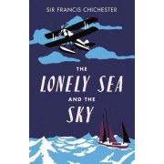 The Lonely Sea and the Sky by Sir Francis Chichester