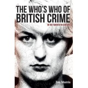The Who's Who of British Crime by Jim Morris