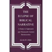 The Eclipse of Biblical Narrative by Hans W. Frei