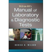 McGraw-Hill Manual of Laboratory and Diagnostic Tests by Denise Wilson