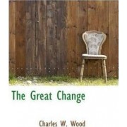The Great Change by Charles Wesley Wood