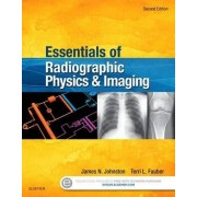 Essentials of Radiographic Physics and Imaging by James Johnston