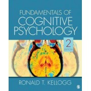 Fundamentals of Cognitive Psychology by Ronald T. Kellogg