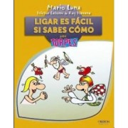 Ligar es facil si sabes como para torpes / Flirt is Easy If You Know How for Dummies by Mario Luna