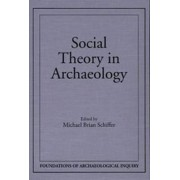 Social Theory in Archaeology by Michael Brian Schiffer