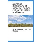 Moreno's Dictionary of Spanish - Named California Cities and Towns by San Luis Obispo H M Moreno