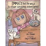 Emma's Pet Piranha, & Other Amazing Adventures by Jill Simon