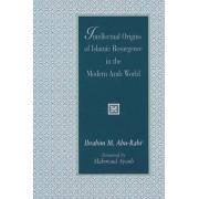 The Intellectual Origins of Islamic Resurgence in the Modern Arab World by Ibrahim M. Abu-Rabi'