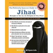 The Politically Incorrect Guide to Jihad by William Kilpatrick