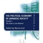 The Political Economy of Japanese Society: The State or the Market? Volume 1 by Junji Banno