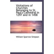 Visitations of Churches Belonging to St. Paul's Cathedral in 1297 and in 1458 by William Sparrow Simpson
