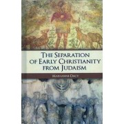 The Separation of Early Christianity from Judaism by Marianne Dacy