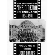 The Beginnings of the Cinema in England, 1894-1901: 1900 Volume 5 by John Barnes