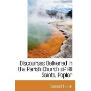 Discourses Delivered in the Parish Church of All Saints, Poplar by Samuel Hoole