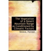 The Vegetation of a Desert Mountain Range as Conditioned by Climatic Factors by Shreve Forrest