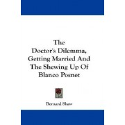 The Doctor's Dilemma, Getting Married and the Shewing Up of Blanco Posnet by Bernard Shaw