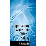 Grape Culture Wines and Wine - Making by A Haraszthy