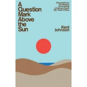 A Question Mark Above the Sun: Documents on the Mystery Surrounding a Famous Poem By Frank O'Hara by Kent Johnson