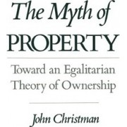 The Myth of Property by John Christman