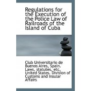 Regulations for the Execution of the Police Law of Railroads of the Island of Cuba by Club Universitario De Buenos Aires