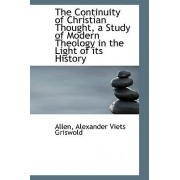 The Continuity of Christian Thought, a Study of Modern Theology in the Light of Its History by Allen Alexander Viets Griswold