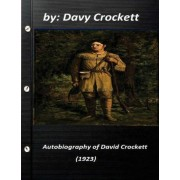 Autobiography of David Crockett (1923) by Davy Crockett by David Crockett