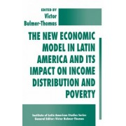 The New Economic Model in Latin America and Its Impact on Income Distribution and Poverty by Victor Bulmer-Thomas