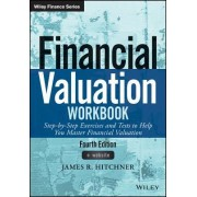 Financial Valuation Workbook Fourth Edition: Step-By-Step Exercises and Tests to Help You Master Financial Valuation