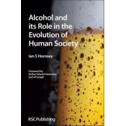 Alcohol and Its Role in the Evolution of Human Society by Ian S. Hornsey