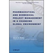 Pharmaceutical and Biomedical Project Management in a Changing Global Environment by Scott D. Babler