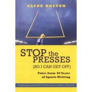Stop the Presses (So I Can Get Off) by Clyde Bolton