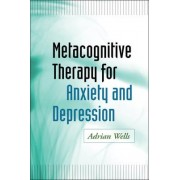 Metacognitive Therapy for Anxiety and Depression by Adrian Wells
