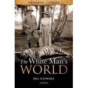 The White Man's World by Bill Schwarz