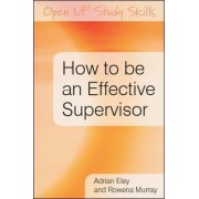 How to be an Effective Supervisor by Adrian R. Eley