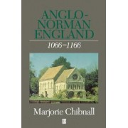 Anglo-Norman England, 1066-1166 by Marjorie Chibnall