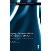 Ageing, Gender, and Illness in Anglophone Literature by Heike Hartung