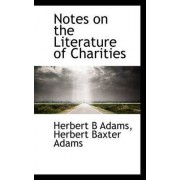 Notes on the Literature of Charities by Herbert B Adams
