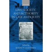 Law, Society, and Authority in Late Antiquity by Ralph W. Mathisen