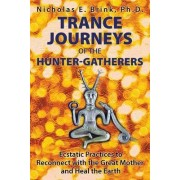 Trance Journeys of the Hunter-Gatherers by Nicholas E. Brink