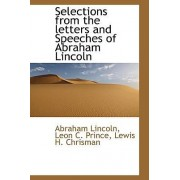 Selections from the Letters and Speeches of Abraham Lincoln by Abraham Lincoln