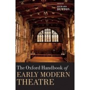 The Oxford Handbook of Early Modern Theatre by Richard Dutton
