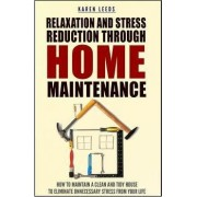 Relaxation and Stress Reduction Through Home Maintenance by Karen Leeds