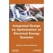 Integrated Design by Optimization of Electrical Energy Systems by Xavier Roboam