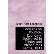 Lectures on Political Economy, Delivered in Trinity and Michaelmas Terms, 1833 by Mountifort Longfield