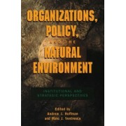Organizations, Policy and the Natural Environment by Andrew J. Hoffman