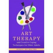 Art Therapy and Creative Coping Techniques for Older Adults by Susan I. Buchalter