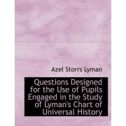 Questions Designed for the Use of Pupils Engaged in the Study of Lyman's Chart of Universal History by Azel Storrs Lyman
