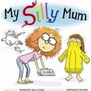 My Silly Mum by Monique Mulligan