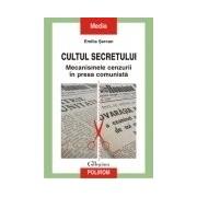 Cultul secretului. Mecanismele cenzurii in presa comunista